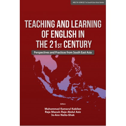 Teaching and Learning English in 21st Century: Perspectives and Practices From South East Asia