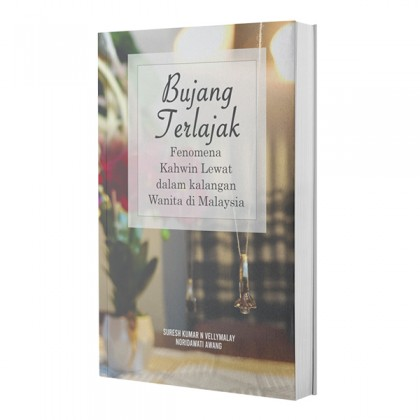 Bujang Terlajak: Fenomena Kahwin Lewat dalam Kalangan Wanita di Malaysia