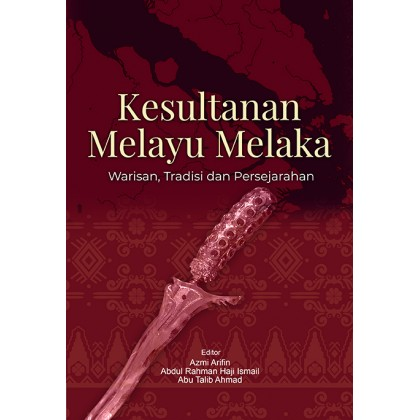 Kesultanan Melayu Melaka: Warisan, Tradisi dan Persejarahan